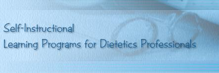 Self Instructional Learning Programs for Dietetics Professionals